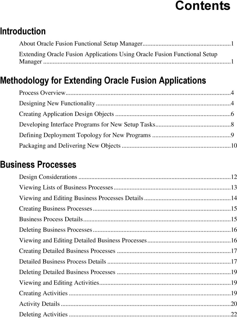 ..8 Defining Deployment Topology for New Programs...9 Packaging and Delivering New Objects...10 Business Processes Design Considerations...12 Viewing Lists of Business Processes.