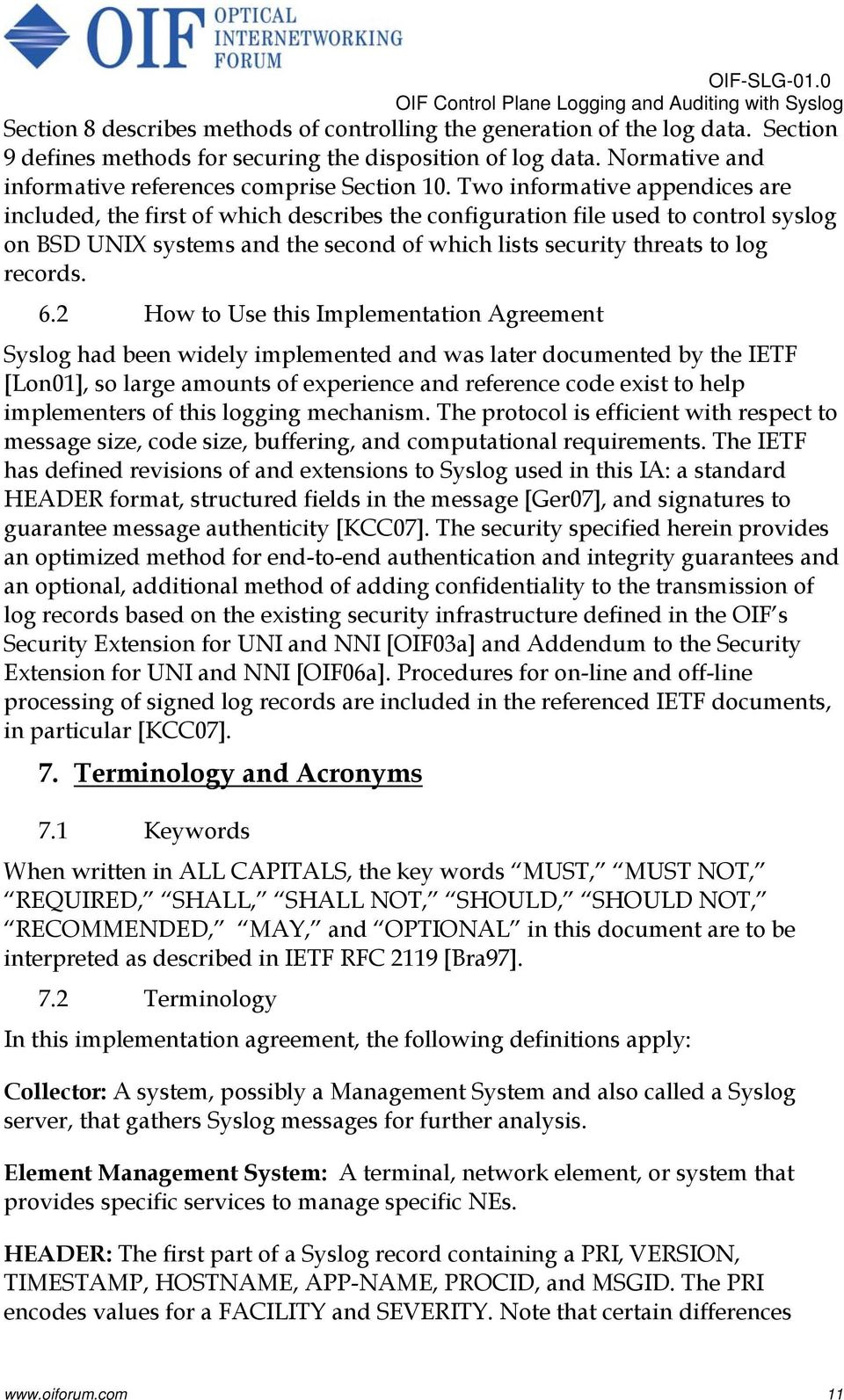 6.2 How to Use this Implementation Agreement Syslog had been widely implemented and was later documented by the IETF [Lon01], so large amounts of experience and reference code exist to help
