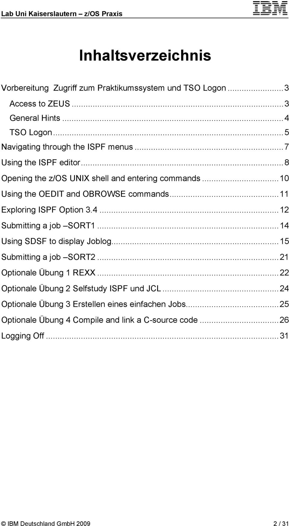 .. 12 Submitting a job SORT1... 14 Using SDSF to display Joblog... 15 Submitting a job SORT2... 21 Optionale Übung 1 REXX.