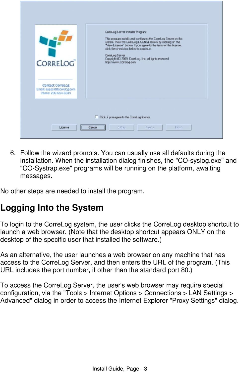 Logging Into the System To login to the CorreLog system, the user clicks the CorreLog desktop shortcut to launch a web browser.