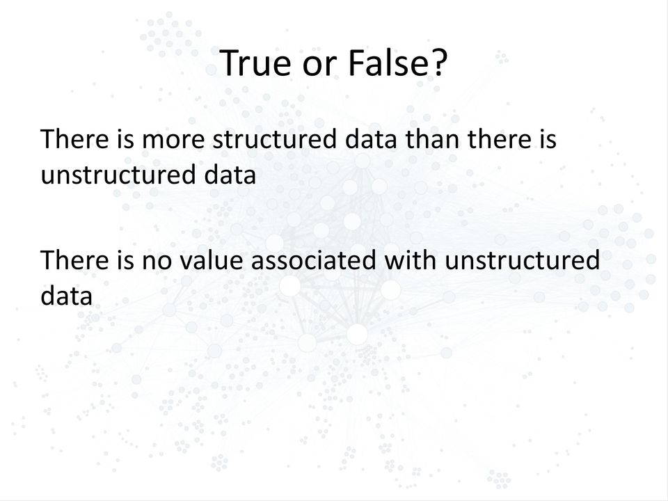 than there is unstructured data