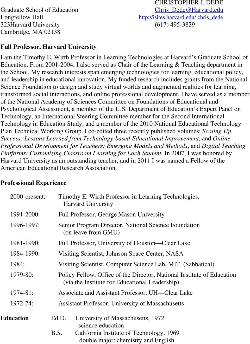 Wirth Professor in Learning Technologies at Harvard s Graduate School of Education. From 2001-2004, I also served as Chair of the Learning & Teaching department in the School.