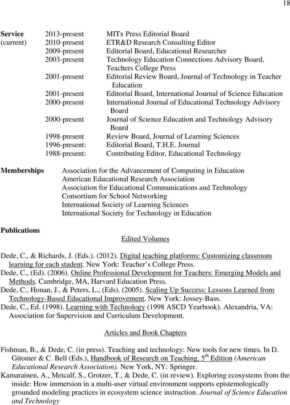 Education 2000-present International Journal of Educational Technology Advisory Board 2000-present Journal of Science Education and Technology Advisory Board 1998-present Review Board, Journal of