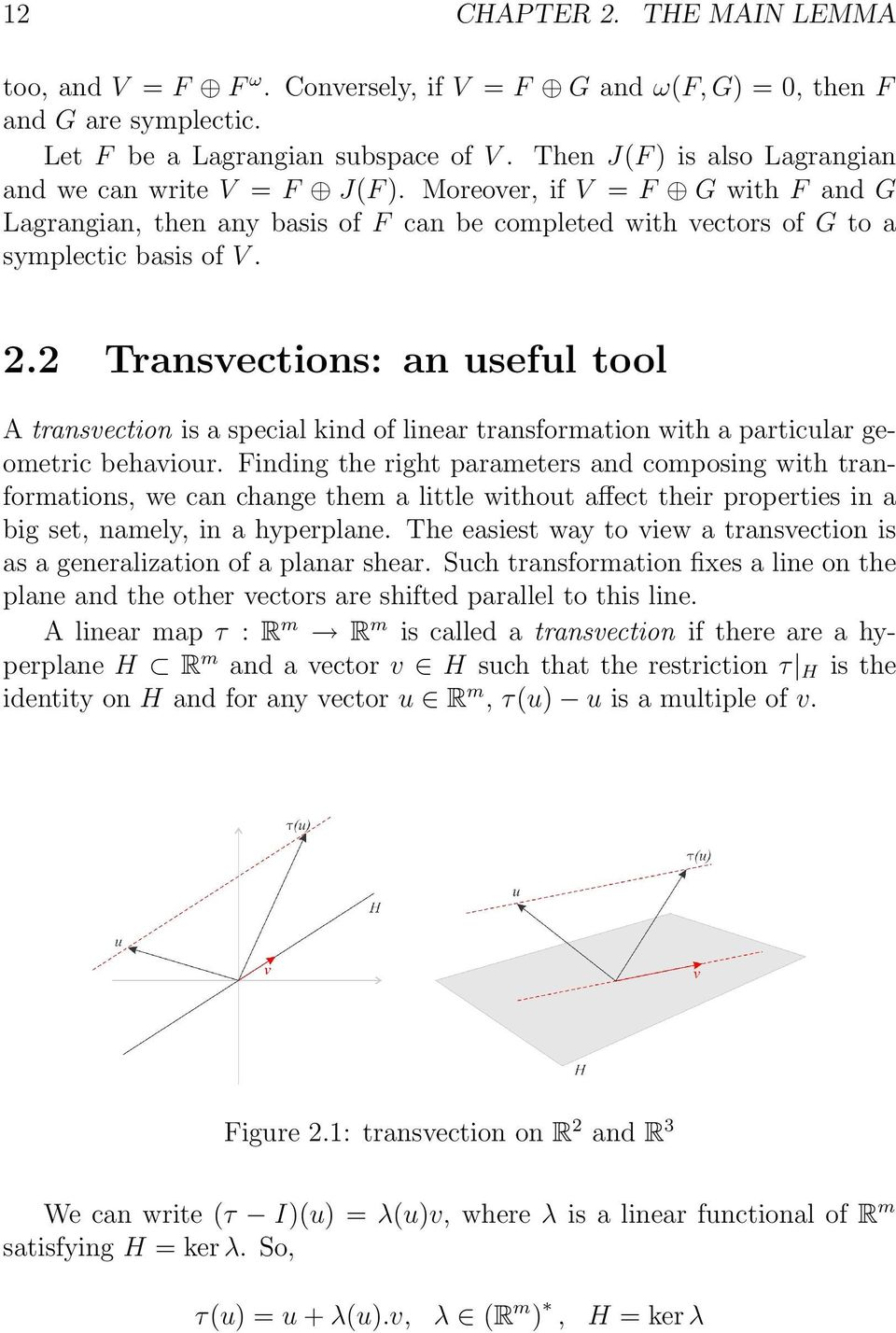 2 Transvections: an useful tool A transvection is a special kind of linear transformation with a particular geometric behaviour.