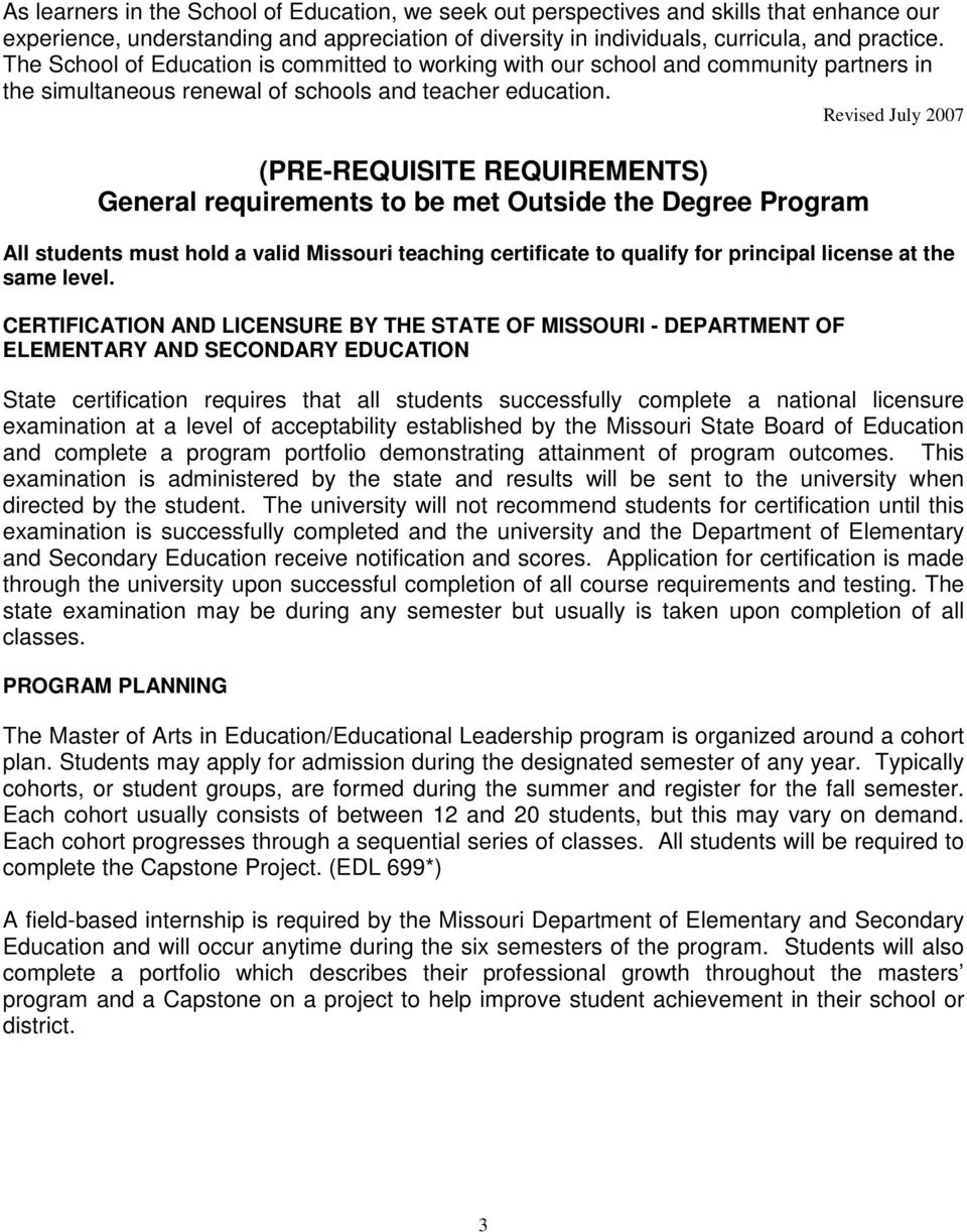 Revised July 2007 (PRE-REQUISITE REQUIREMENTS) General requirements to be met Outside the Degree Program All students must hold a valid Missouri teaching certificate to qualify for principal license