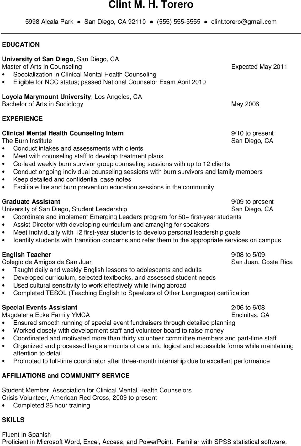 Los Angeles, CA Bachelor of Arts in Sociology May 2006 Clinical Mental Health Counseling Intern 9/10 to present The Burn Institute Conduct intakes and assessments with clients Meet with counseling