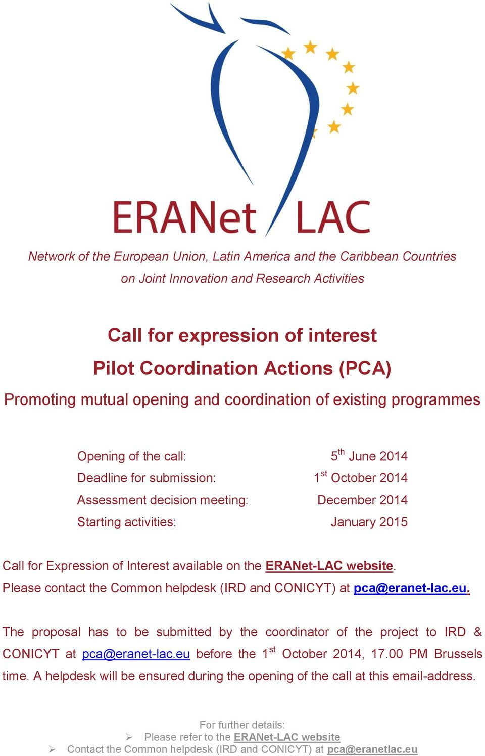 activities: January 2015 Call for Expression of Interest available on the ERANet-LAC website. Please contact the Common helpdesk (IRD and CONICYT) at pca@eranet-lac.eu.