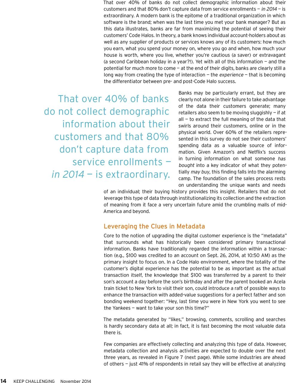 But as this data illustrates, banks are far from maximizing the potential of seeing their customers Code Halos.