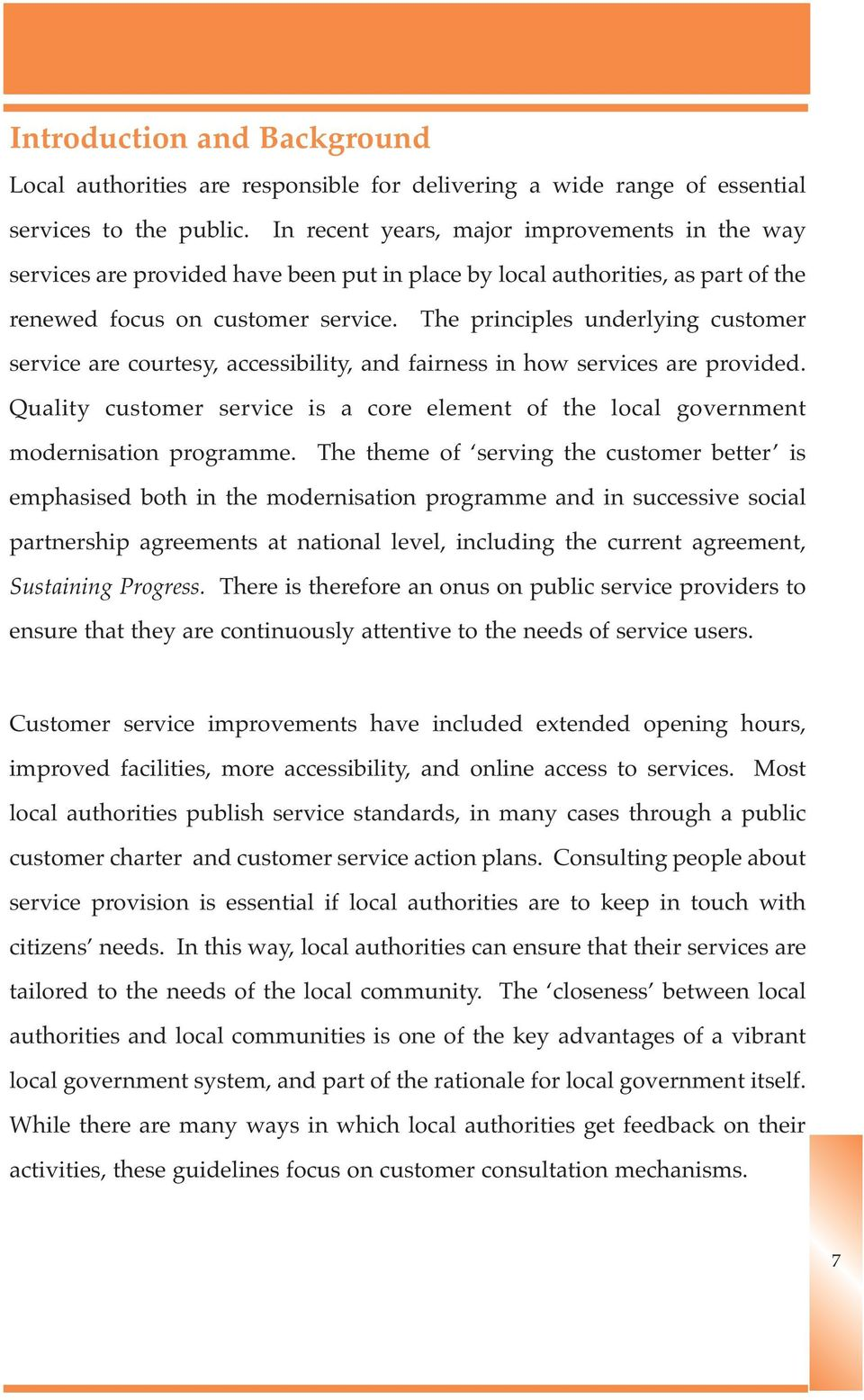 The principles underlying customer service are courtesy, accessibility, and fairness in how services are provided.