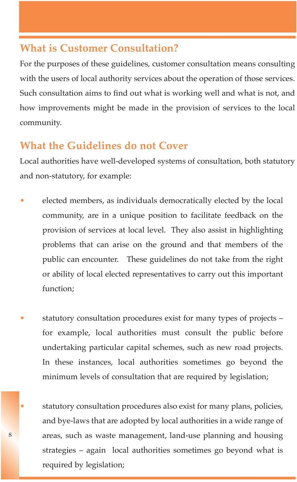 What the Guidelines do not Cover Local authorities have well-developed systems of consultation, both statutory and non-statutory, for example: elected members, as individuals democratically elected