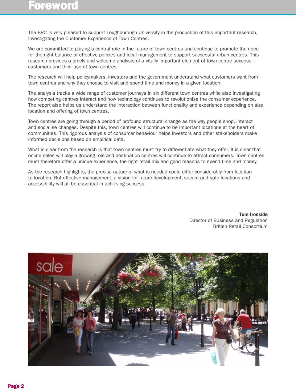 centres. This research provides a timely and welcome analysis of a vitally important element of town centre success customers and their use of town centres.
