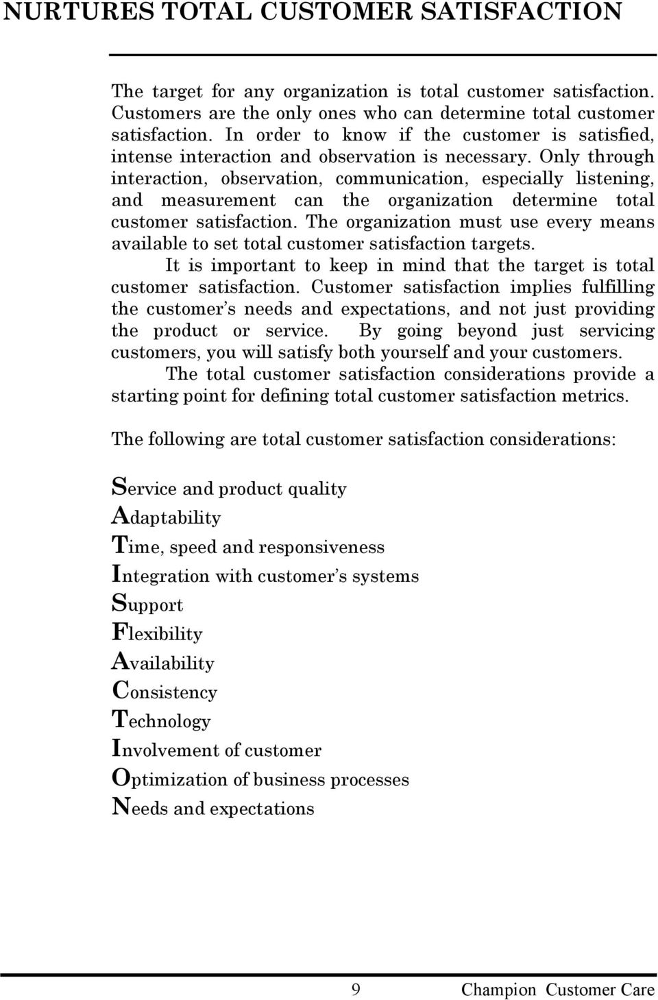 Only through interaction, observation, communication, especially listening, and measurement can the organization determine total customer satisfaction.