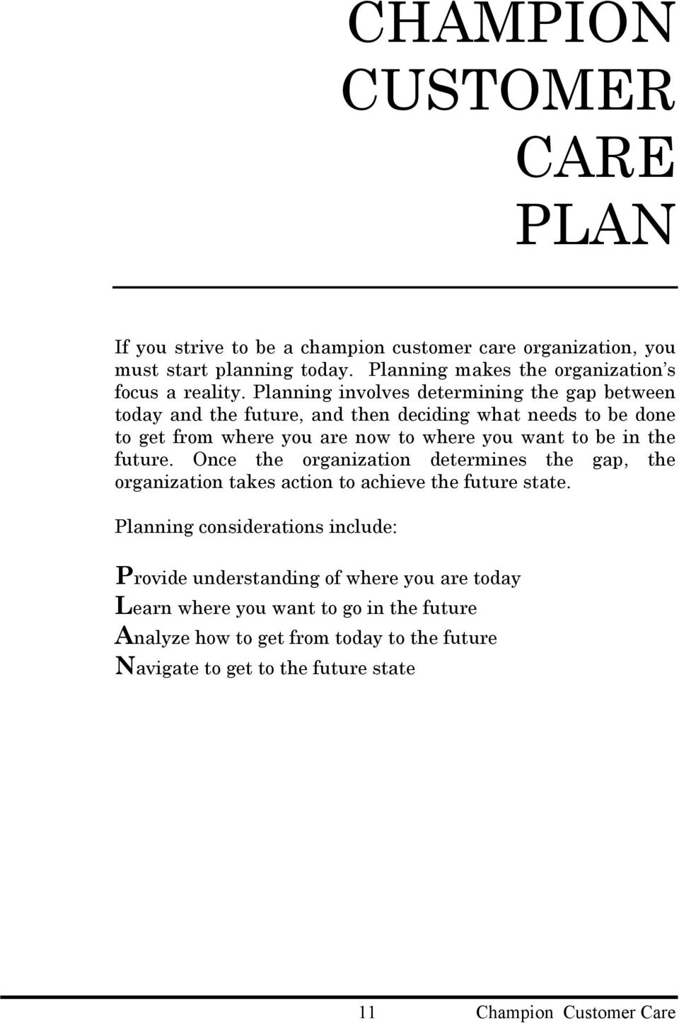 the future. Once the organization determines the gap, the organization takes action to achieve the future state.