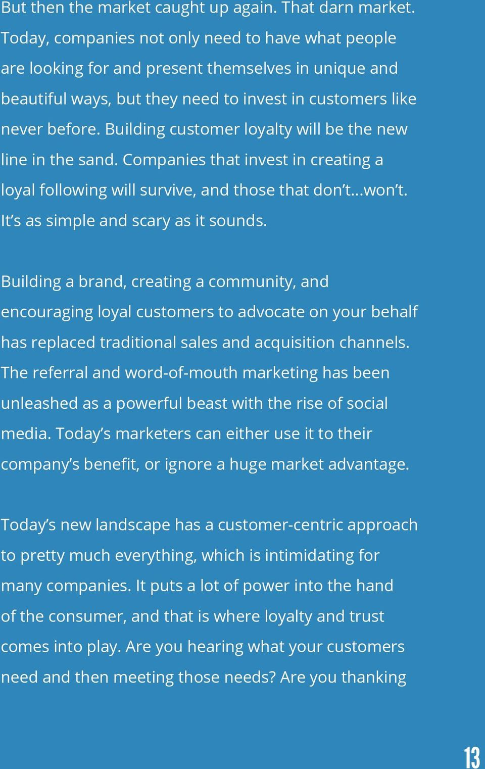 Building customer loyalty will be the new line in the sand. Companies that invest in creating a loyal following will survive, and those that don t...won t. It s as simple and scary as it sounds.