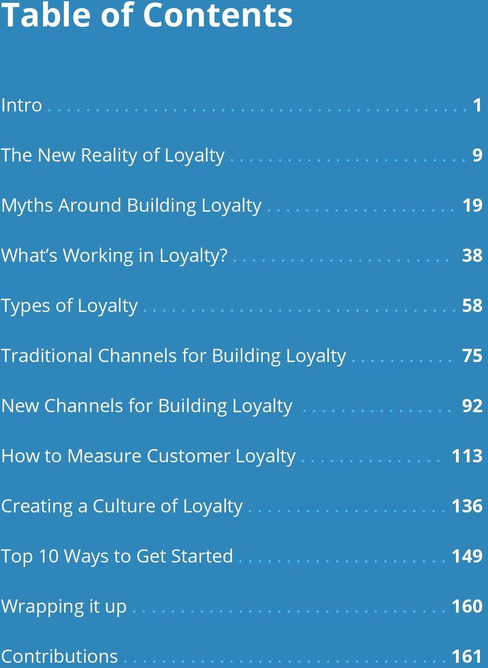 .......... New Channels for Building Loyalty................ 75 92 How to Measure Customer Loyalty............... 113 Creating a Culture of Loyalty.