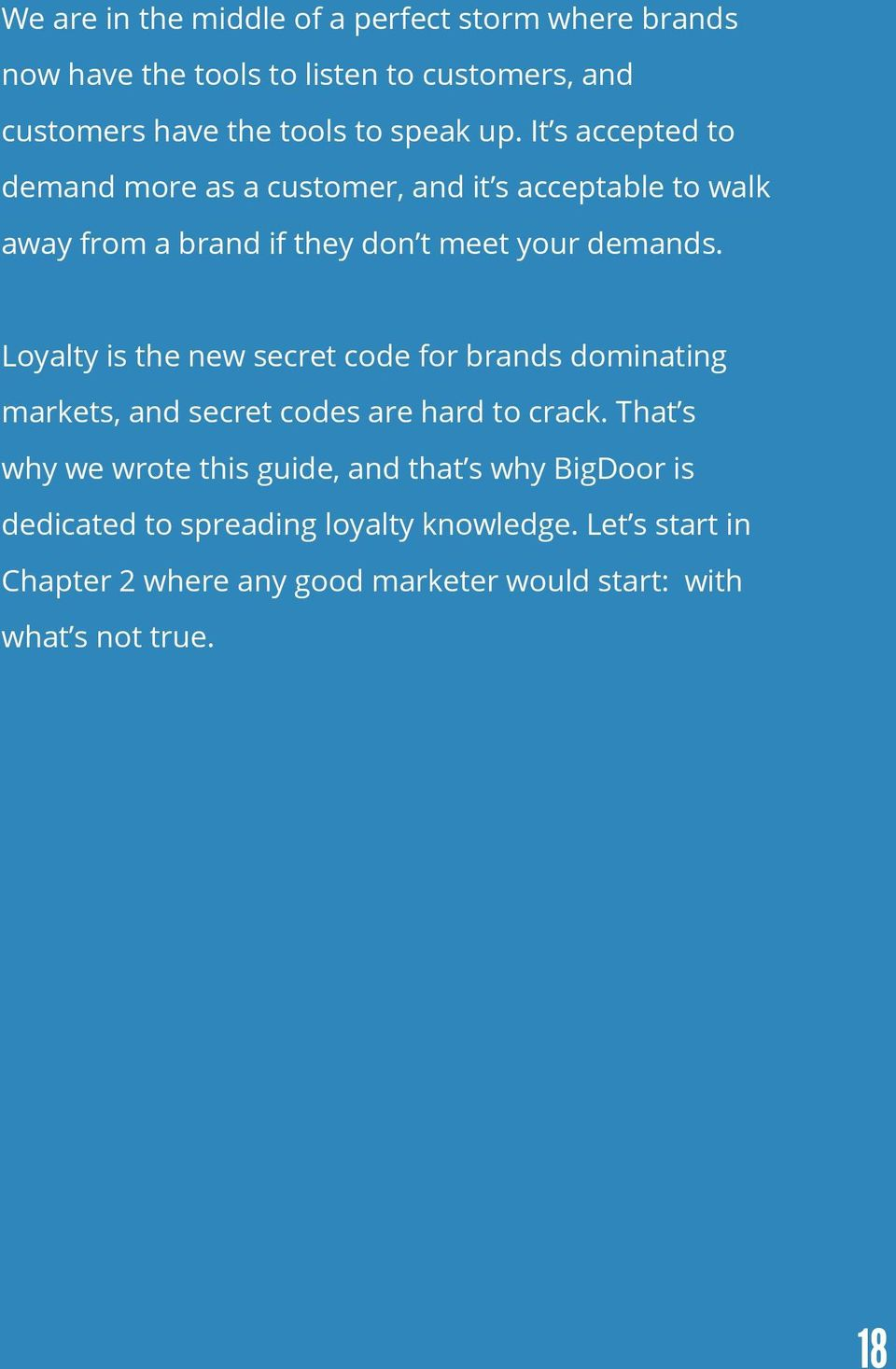 Loyalty is the new secret code for brands dominating markets, and secret codes are hard to crack.
