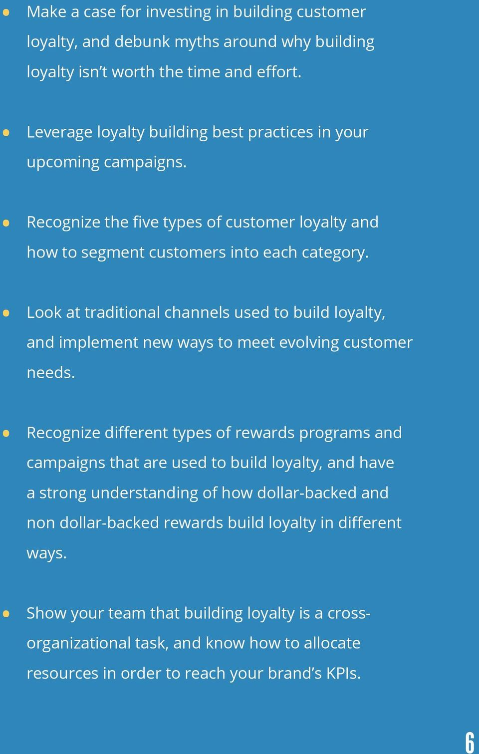 Look at traditional channels used to build loyalty, and implement new ways to meet evolving customer needs.