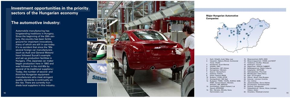 It s no accident that since the 90s several foreign car manufacturers (such as Audi and General Motors) have followed Suzuki s example and set up production facilities in Hungary.