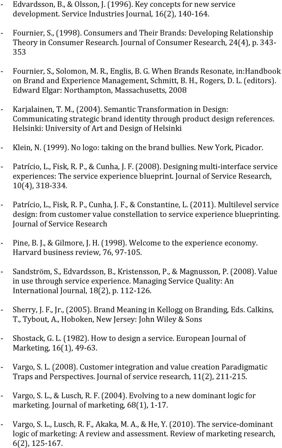 When Brands Resonate, in:handbook on Brand and Experience Management, Schmitt, B. H., Rogers, D. L. (editors). Edward Elgar: Northampton, Massachusetts, 2008 Karjalainen, T. M., (2004).