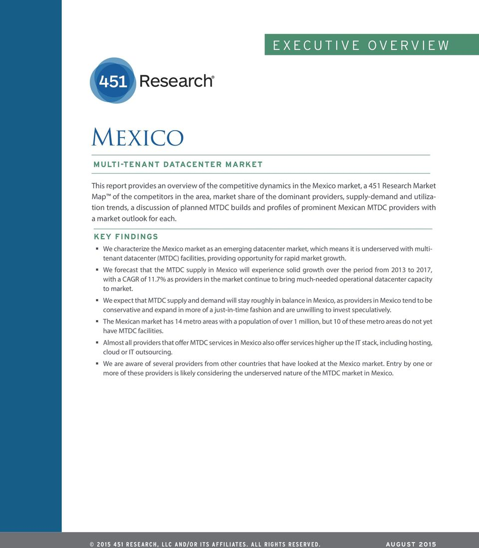 KEY FINDINGS We characterize the Mexico market as an emerging datacenter market, which means it is underserved with multitenant datacenter (MTDC) facilities, providing opportunity for rapid market
