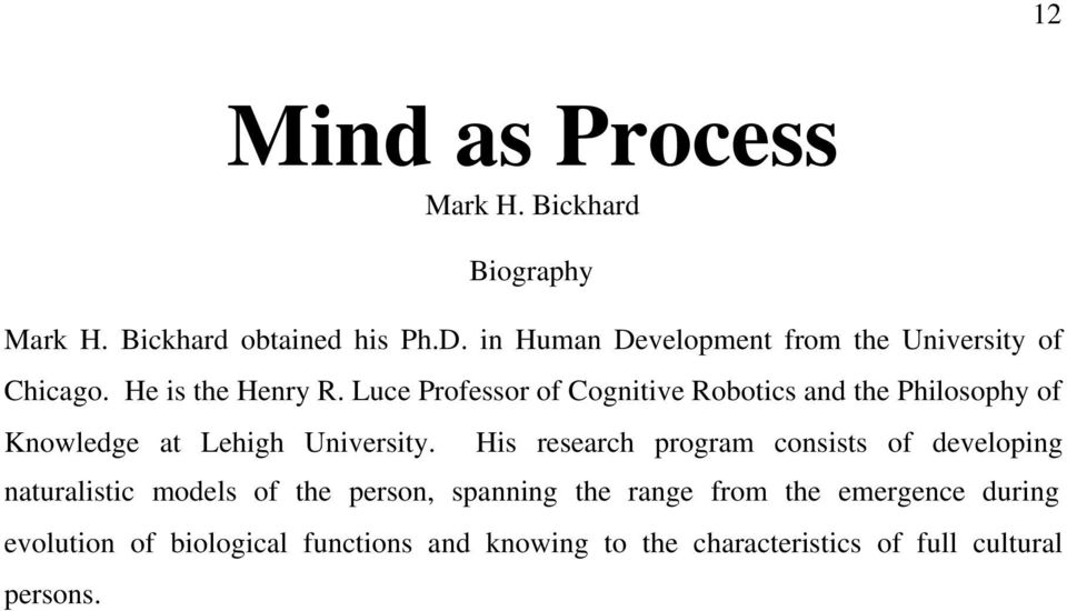 Luce Professor of Cognitive Robotics and the Philosophy of Knowledge at Lehigh University.