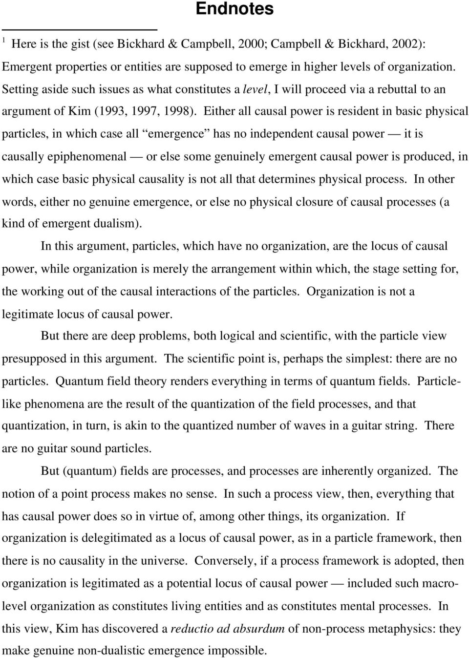 Either all causal power is resident in basic physical particles, in which case all emergence has no independent causal power it is causally epiphenomenal or else some genuinely emergent causal power