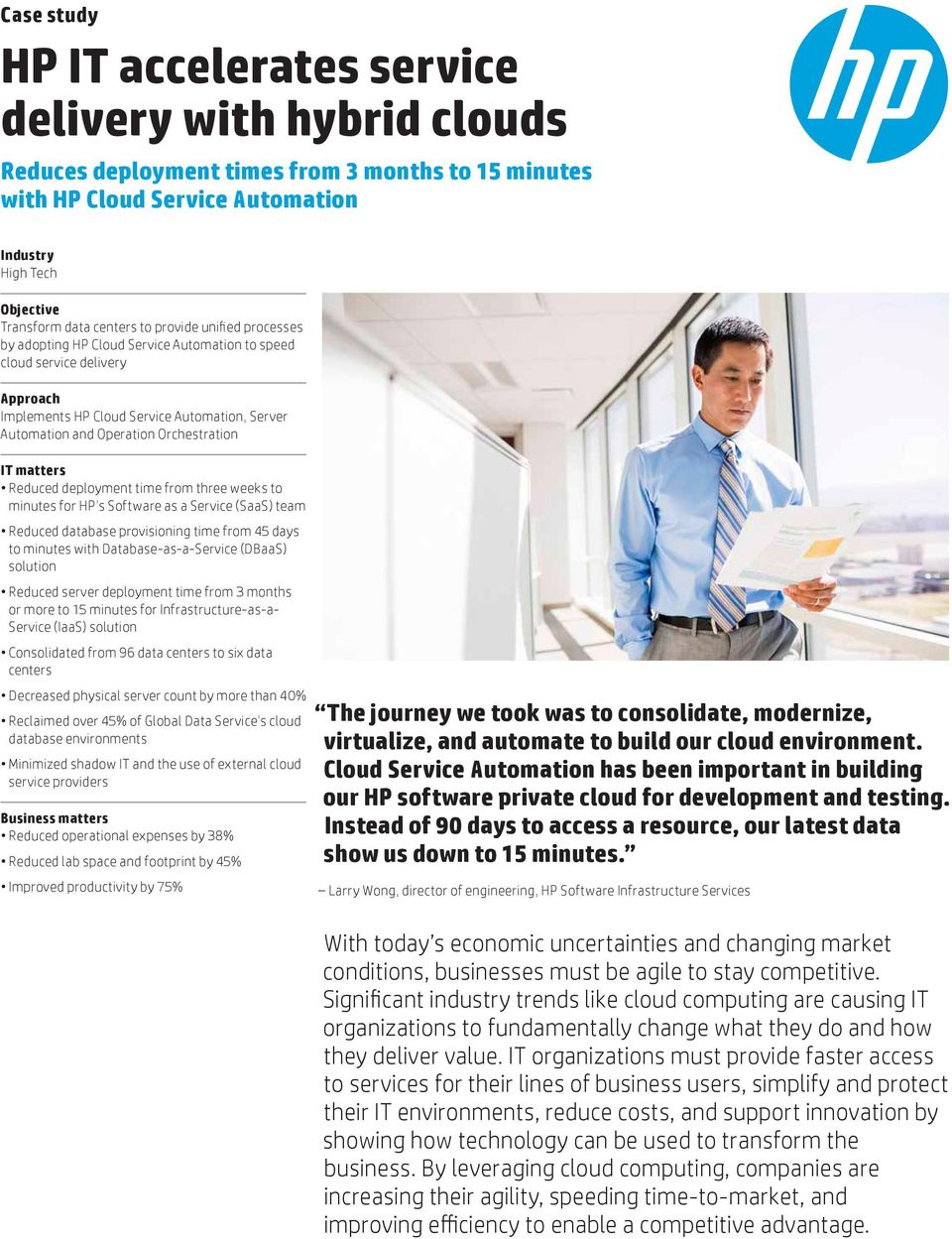 Orchestration IT matters Reduced deployment time from three weeks to minutes for HP s Software as a Service (SaaS) team Reduced database provisioning time from 45 days to minutes with