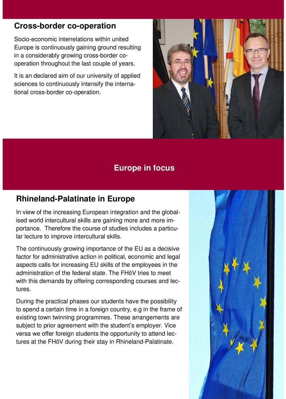 Europa im Blick Europe in focus Rhineland-Palatinate in Europe In view of the increasing European integration and the globalised world intercultural skills are gaining more and more importance.