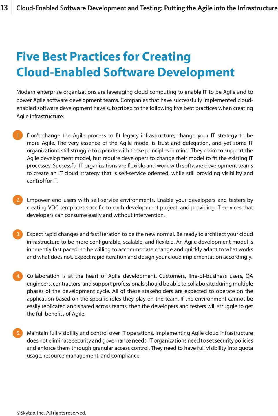 Companies that have successfully implemented cloudenabled software development have subscribed to the following five best practices when creating Agile infrastructure: 1.