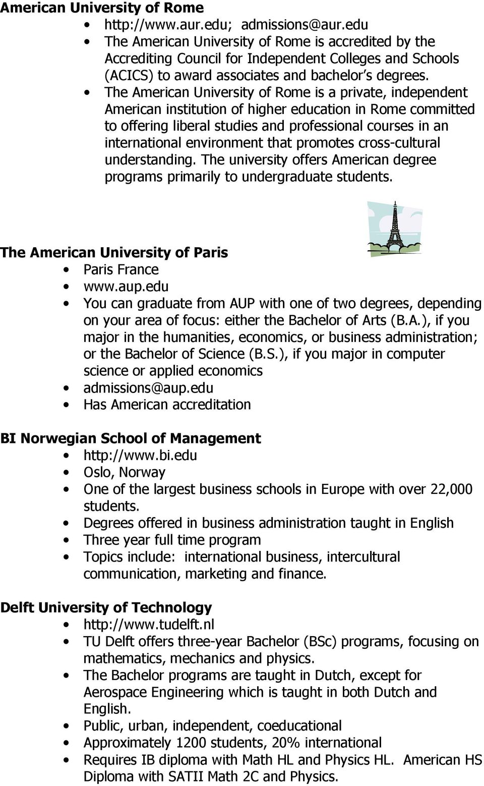 The American University of Rome is a private, independent American institution of higher education in Rome committed to offering liberal studies and professional courses in an international
