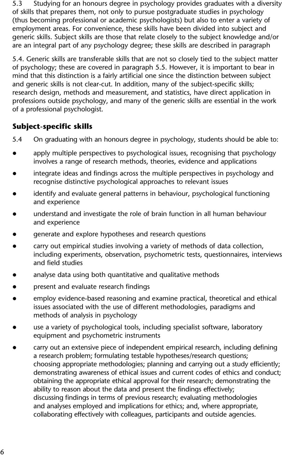 Subject skills are those that relate closely to the subject knowledge and/or are an integral part of any psychology degree; these skills are described in paragraph 5.4.
