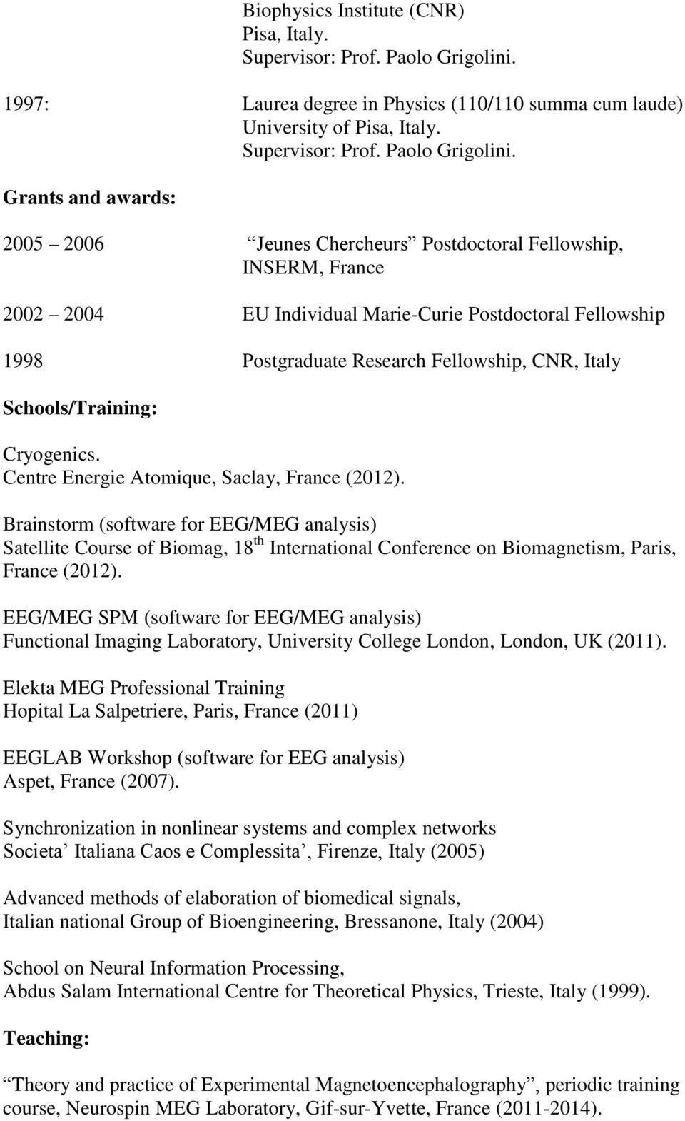 Grants and awards: 2005 2006 Jeunes Chercheurs Postdoctoral Fellowship, INSERM, France 2002 2004 EU Individual Marie-Curie Postdoctoral Fellowship 1998 Postgraduate Research Fellowship, CNR, Italy