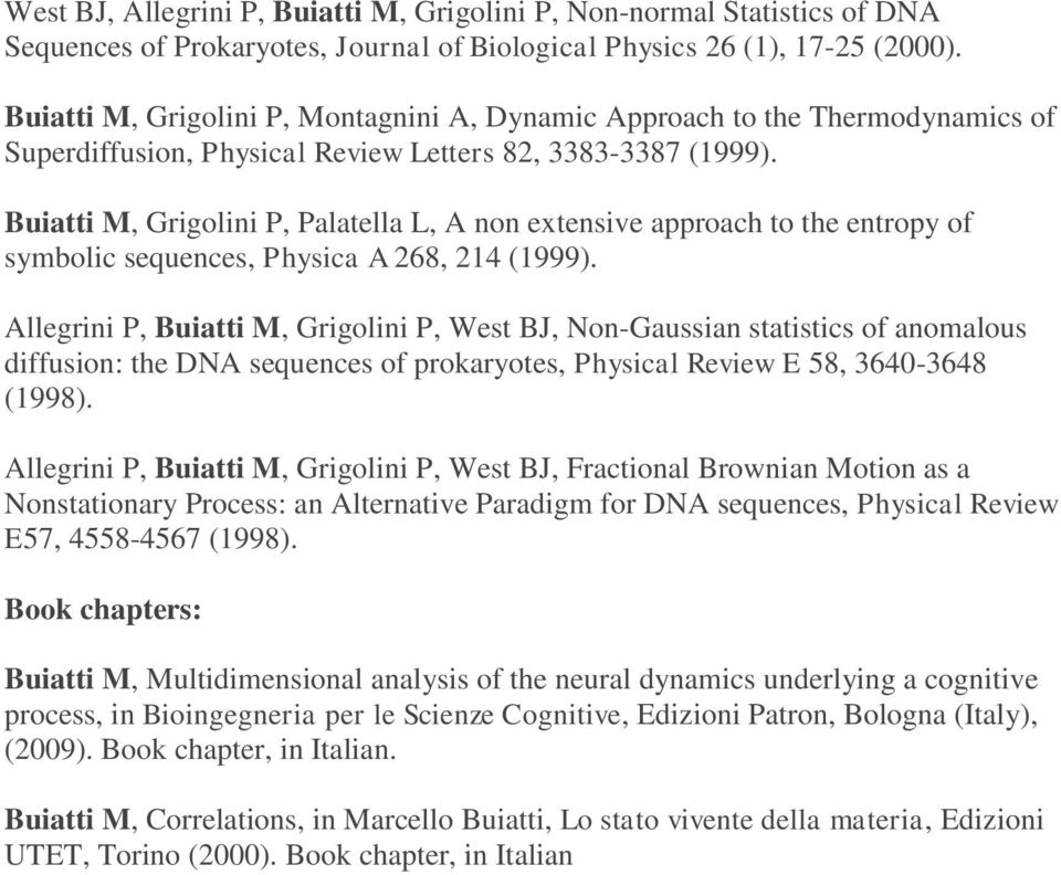 Buiatti M, Grigolini P, Palatella L, A non extensive approach to the entropy of symbolic sequences, Physica A 268, 214 (1999).