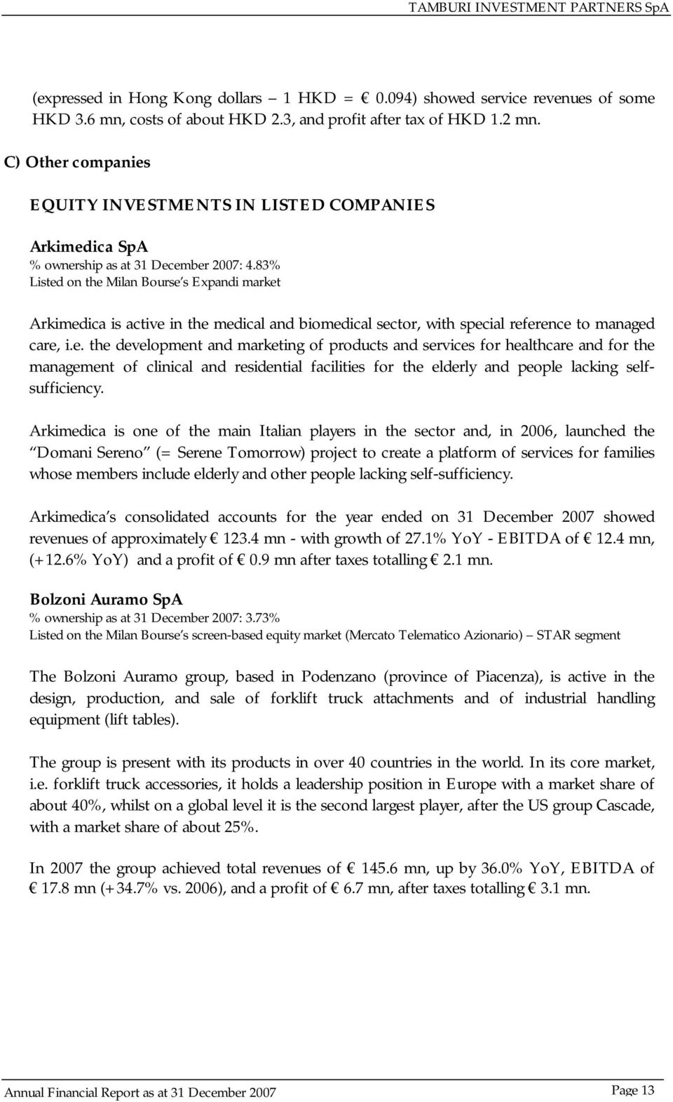 83% Listed on the Milan Bourse s Expandi market Arkimedica is active in the medical and biomedical sector, with special reference to managed care, i.e. the development and marketing of products and services for healthcare and for the management of clinical and residential facilities for the elderly and people lacking selfsufficiency.