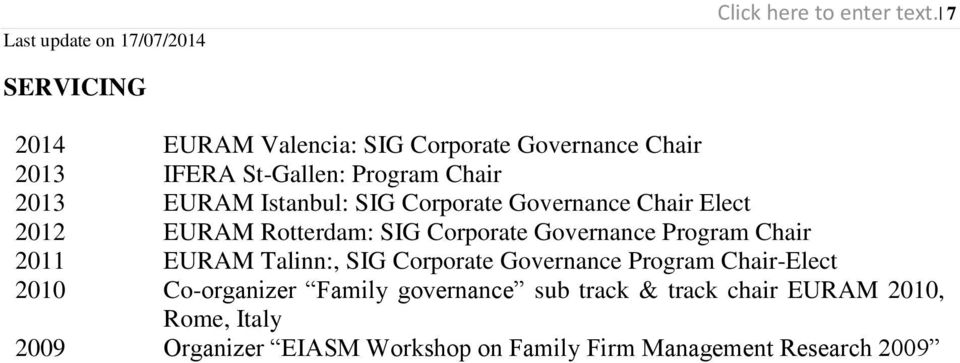 Istanbul: SIG Corporate Governance Chair Elect 2012 EURAM Rotterdam: SIG Corporate Governance Program Chair 2011