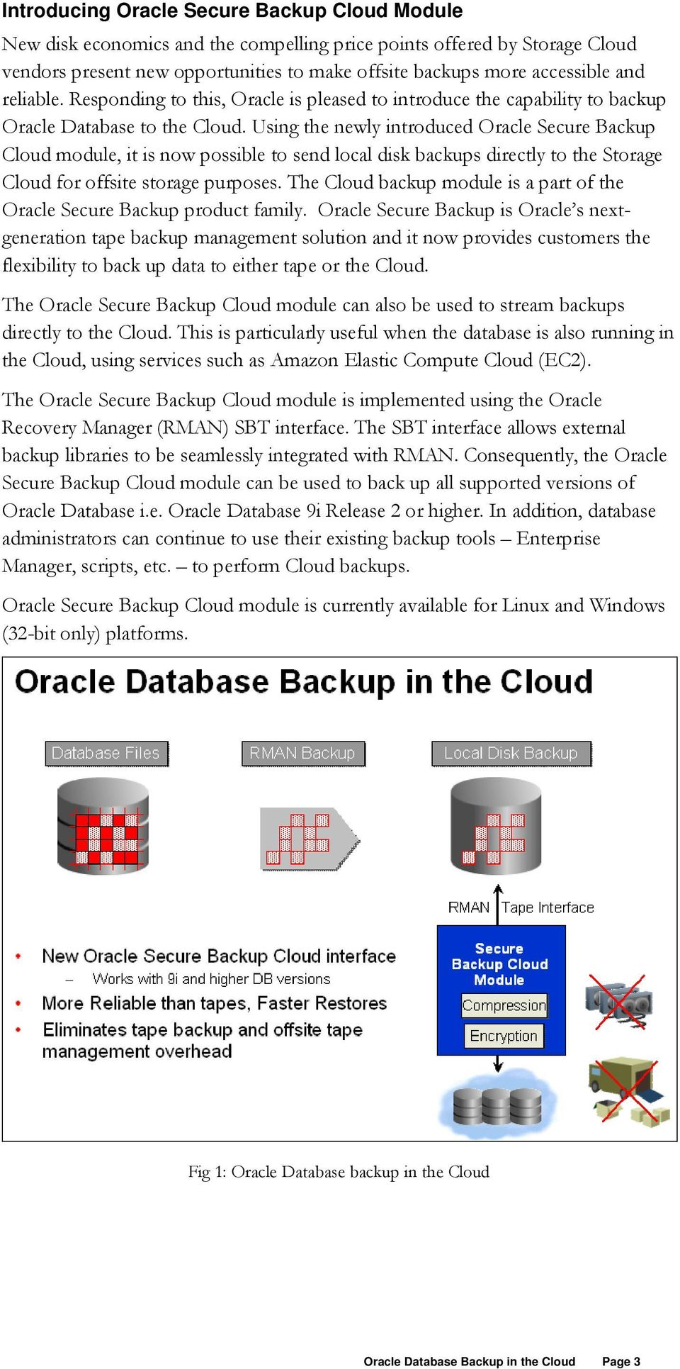 Using the newly introduced Oracle Secure Backup Cloud module, it is now possible to send local disk backups directly to the Storage Cloud for offsite storage purposes.