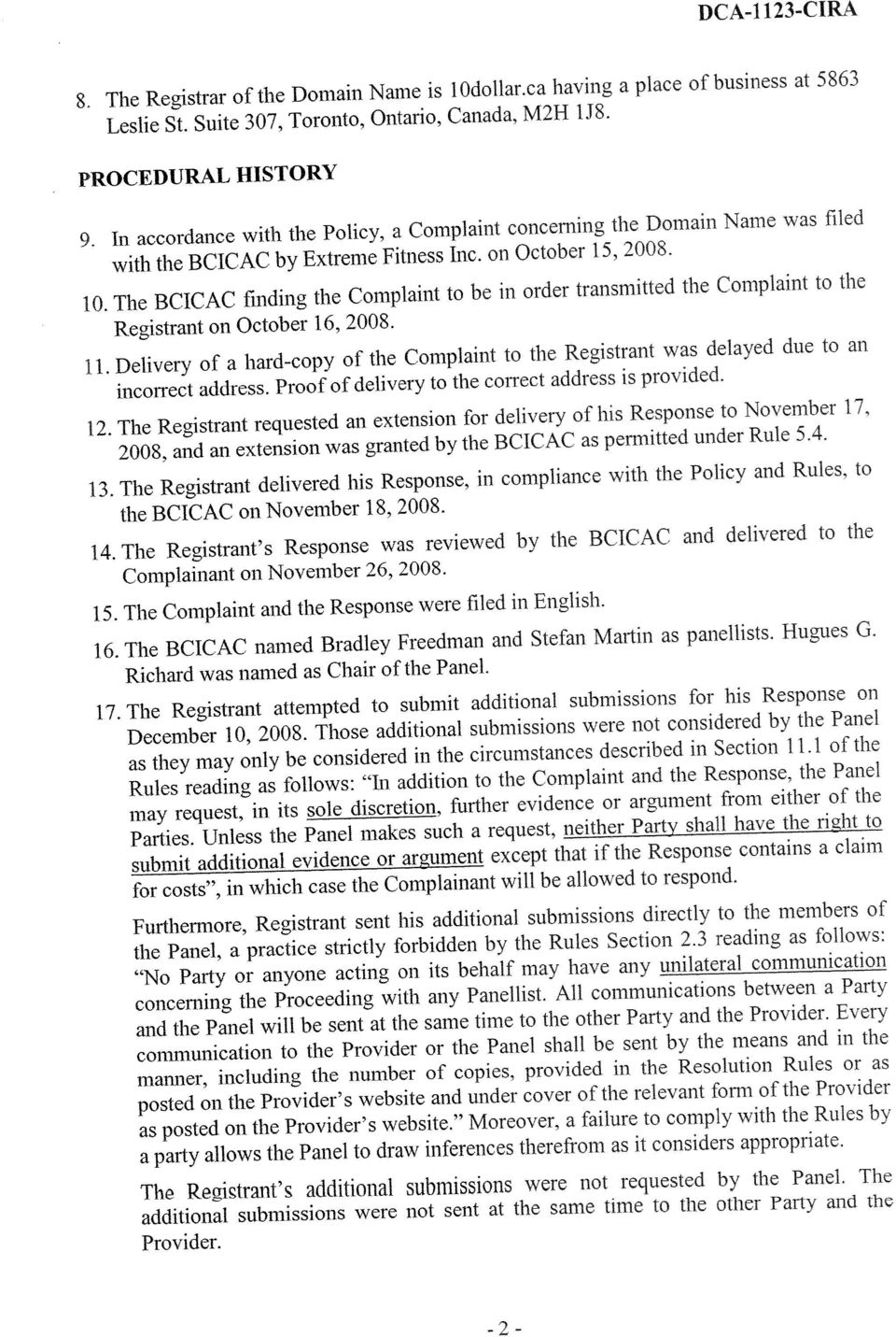 The BCICAC finding the Complaint to be in order transmitted the Complaint to the Registrant on October 16, 2008. 11.