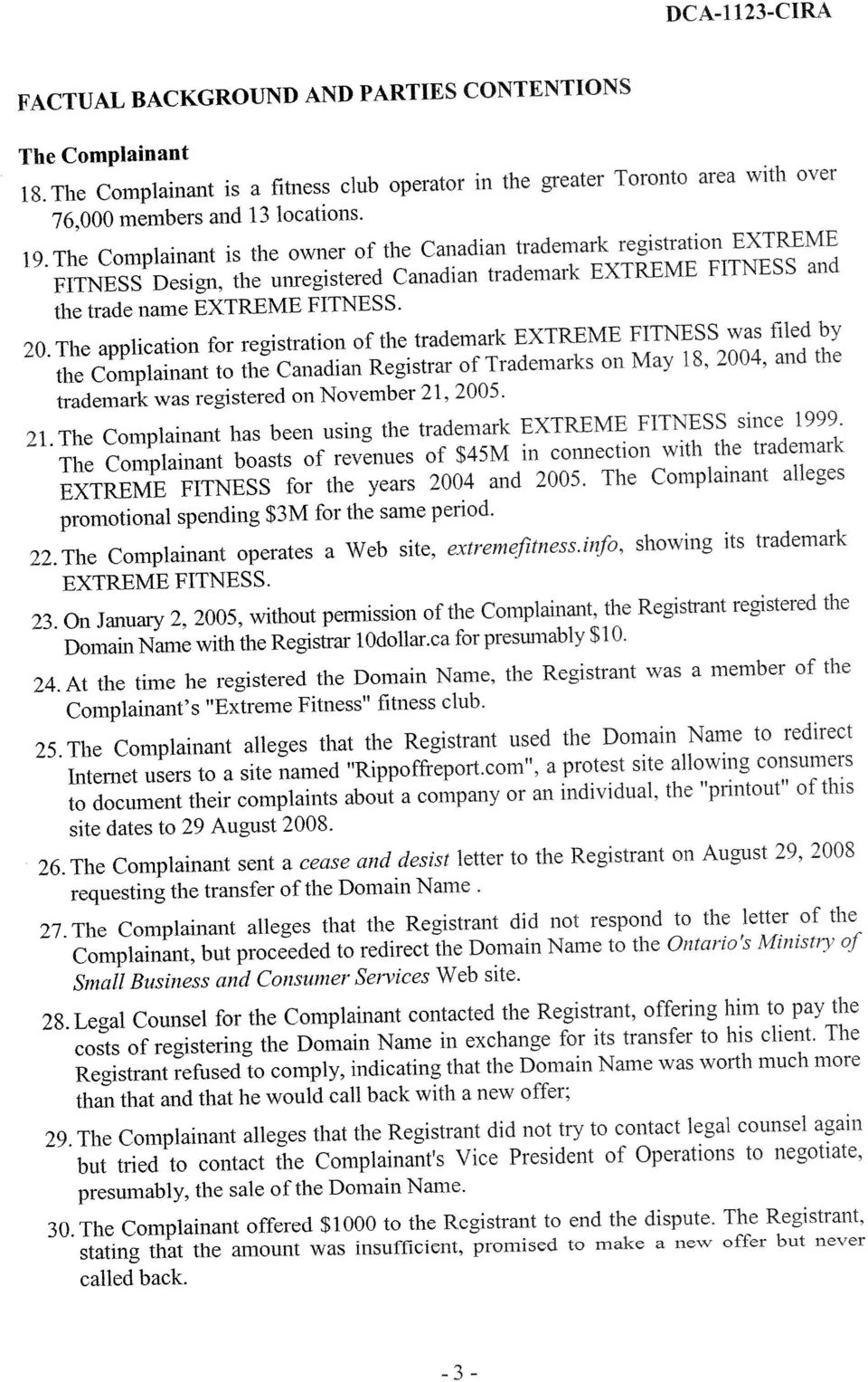 The application for registration of the trademark EXTREME FITNESS was filed by the Complainant to the Canadian Registrar of Trademarks on May 18, 2004, and the trademark was registered on November