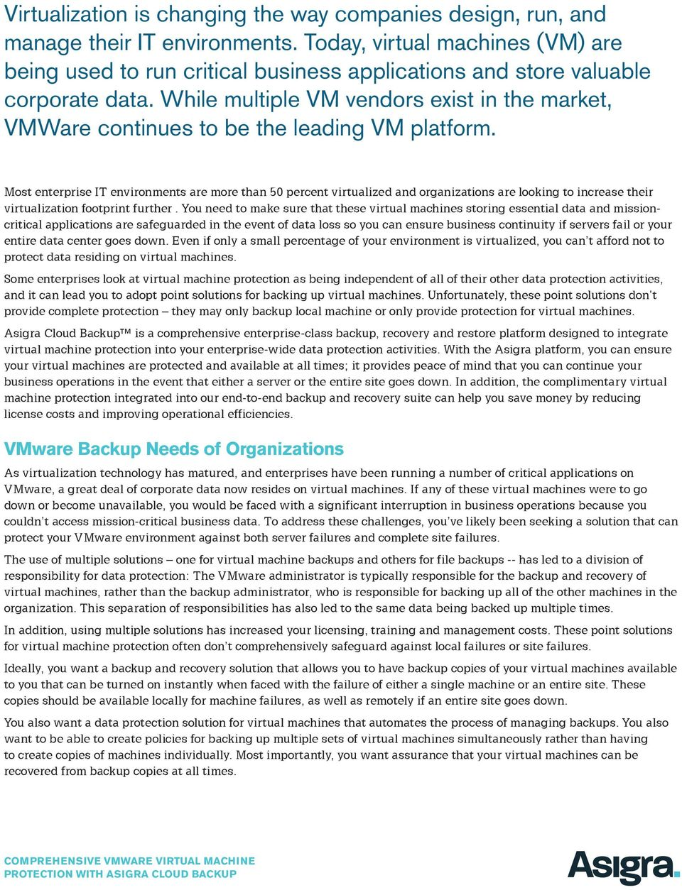 While multiple VM vendors exist in the market, VMWare continues to be the leading VM platform.
