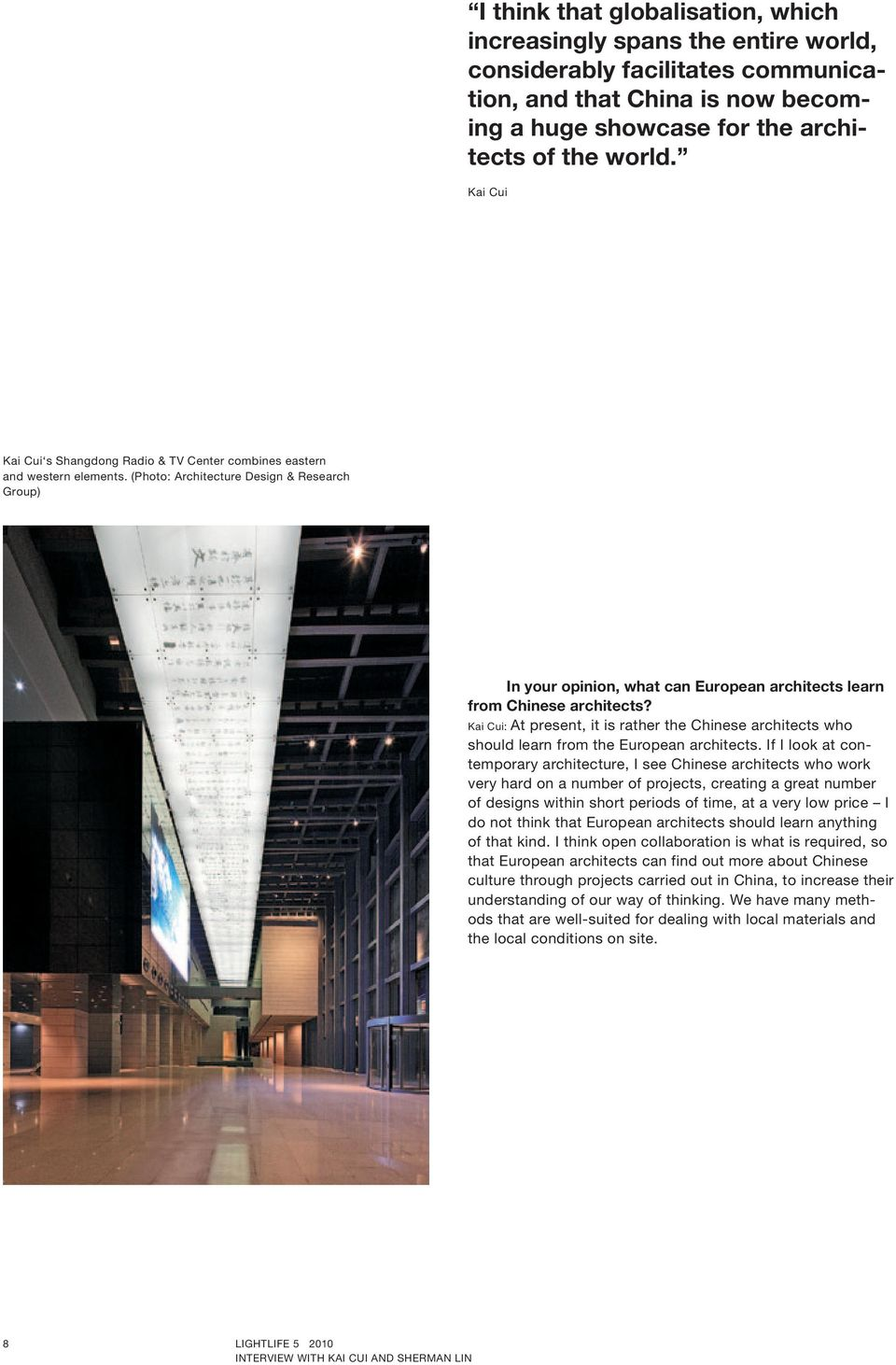 (Photo: Architecture Design & Research Group) In your opinion, what can European architects learn from Chinese architects?