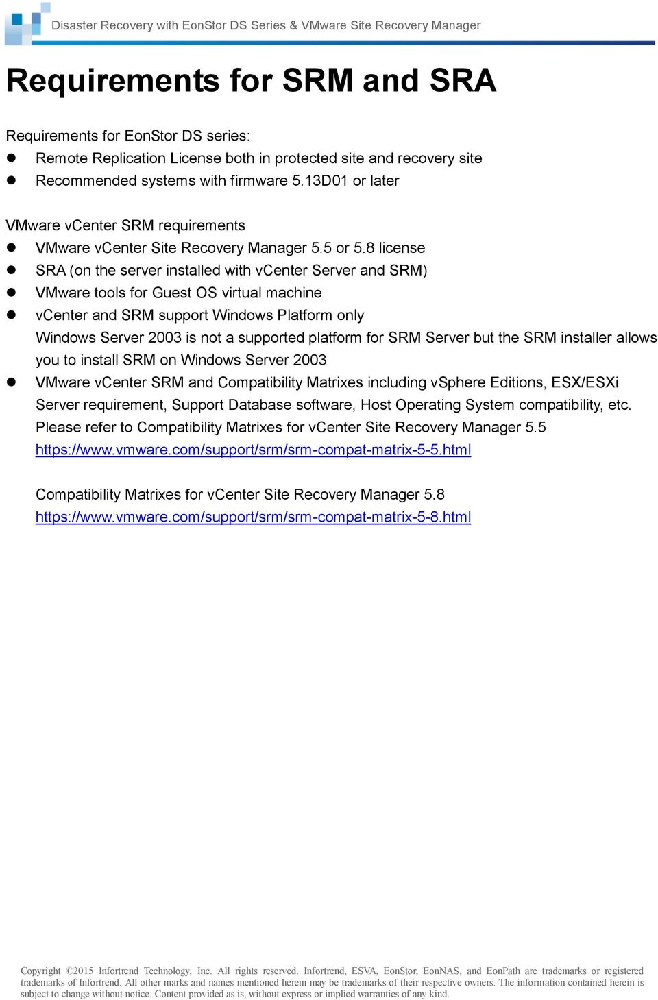 8 license SRA (on the server installed with vcenter Server and SRM) VMware tools for Guest OS virtual machine vcenter and SRM support Windows Platform only Windows Server 2003 is not a supported