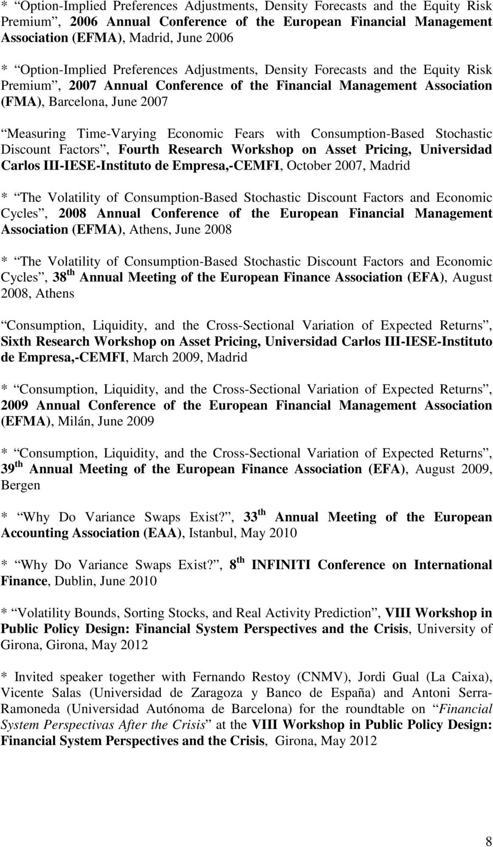 Time-Varying Economic Fears with Consumption-Based Stochastic Discount Factors, Fourth Research Workshop on Asset Pricing, Universidad Carlos III-IESE-Instituto de Empresa,-CEMFI, October 2007,