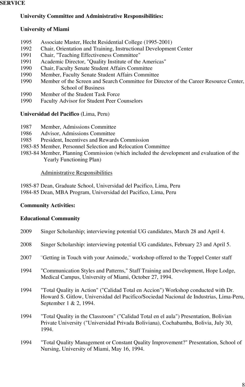 Senate Student Affairs Committee 1990 Member of the Screen and Search Committee for Director of the Career Resource Center, School of Business 1990 Member of the Student Task Force 1990 Faculty