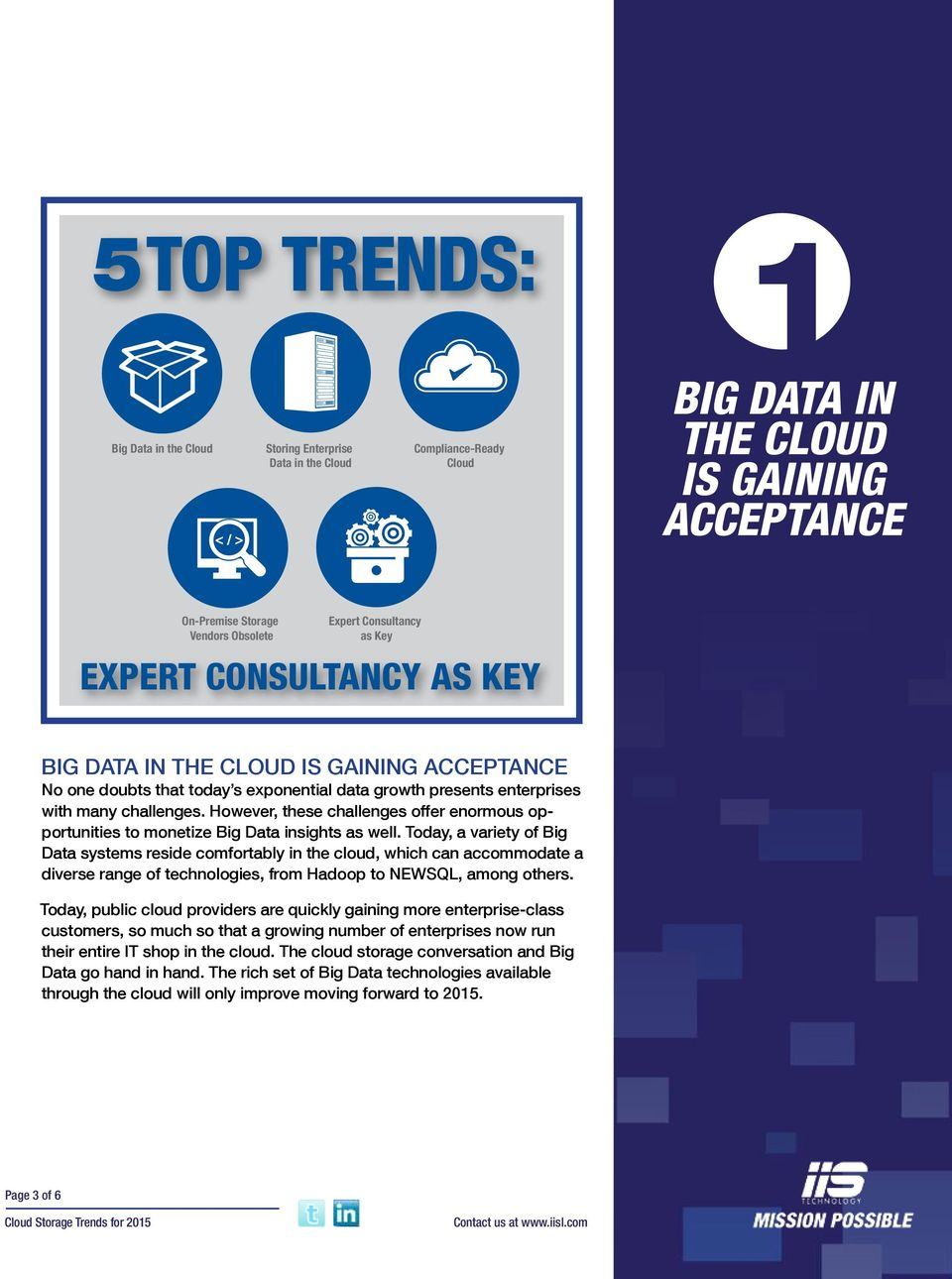However, these challenges offer enormous opportunities to monetize Big Data insights as well.