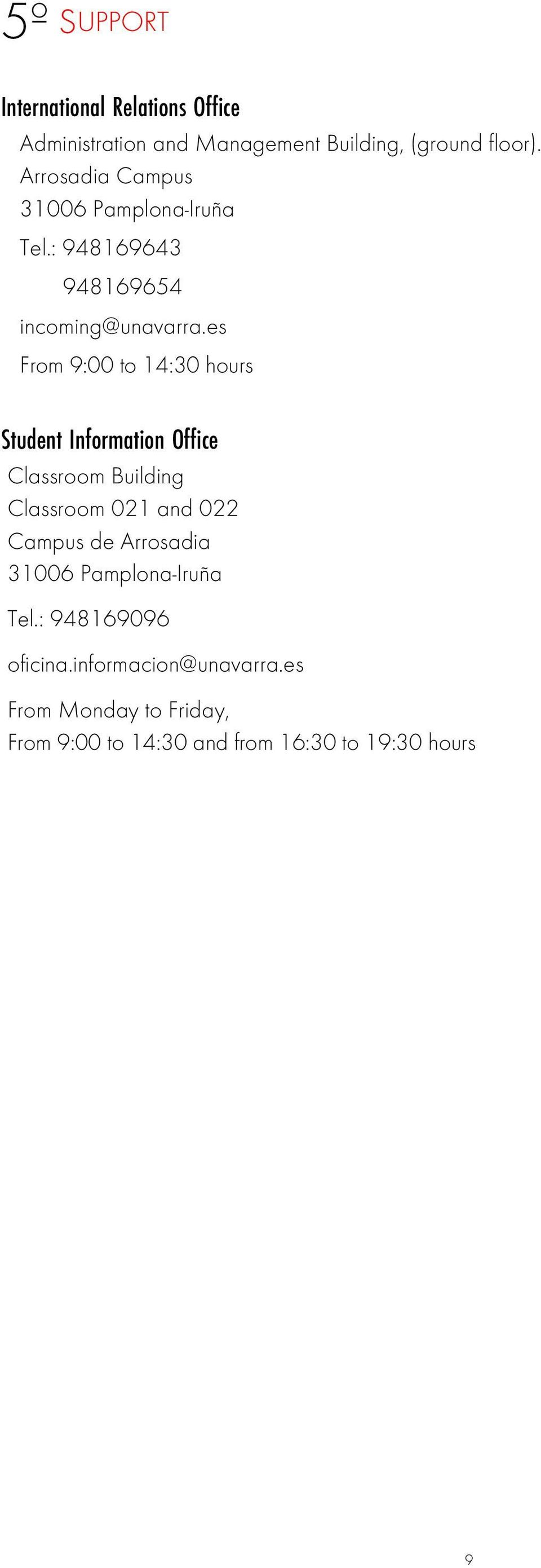 es From 9:00 to 14:30 hours Student Information Office Classroom Building Classroom 021 and 022 Campus de