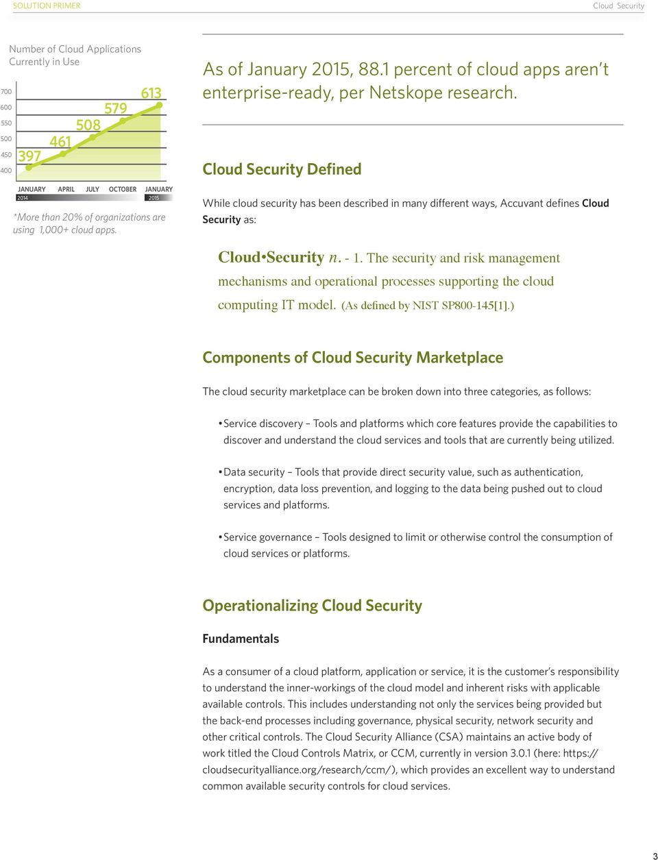 Defined While cloud security has been described in many different ways, Accuvant defines Cloud Security as: Cloud Security n. - 1.