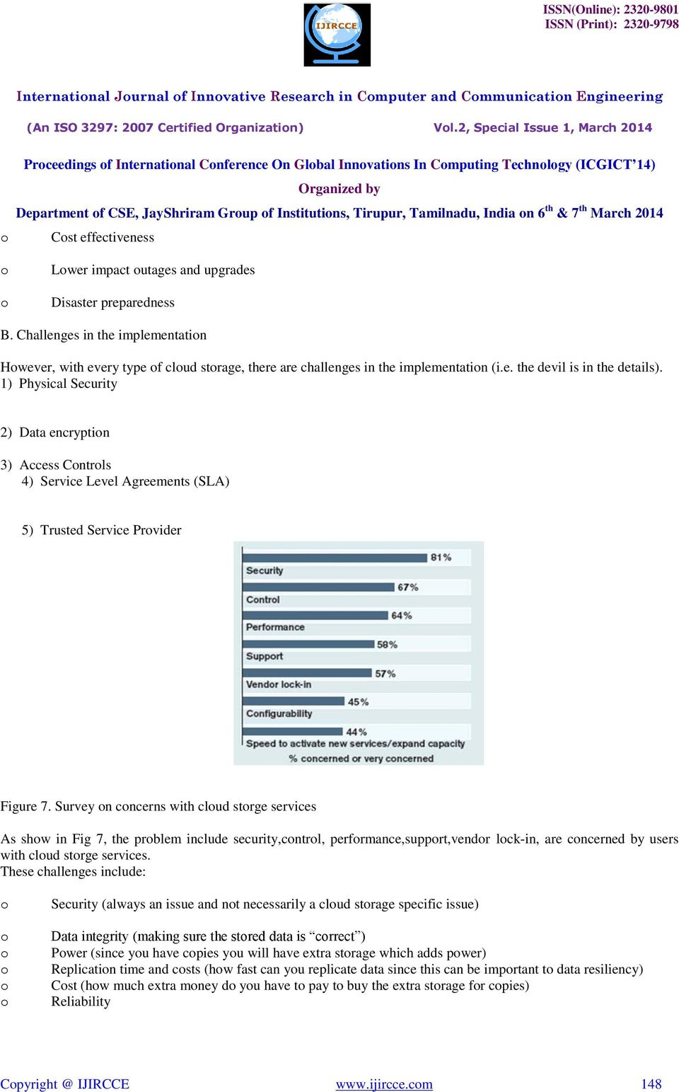 Survey n cncerns with clud strge services As shw in Fig 7, the prblem include security,cntrl, perfrmance,supprt,vendr lck-in, are cncerned by users with clud strge services.