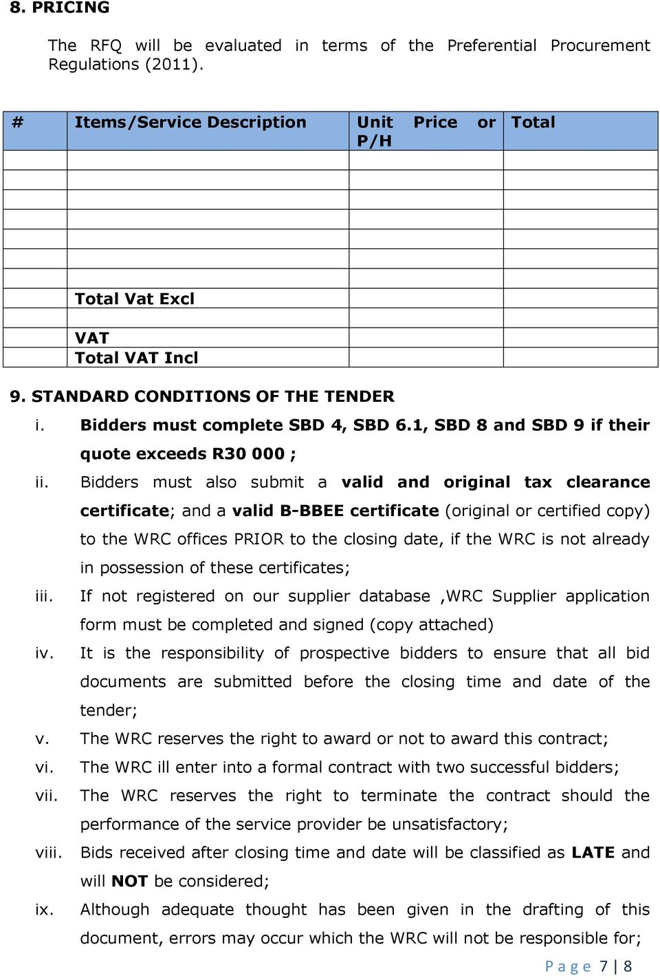 quote exceeds R30 000 ; Bidders must also submit a valid and original tax clearance certificate; and a valid B-BBEE certificate (original or certified copy) to the WRC offices PRIOR to the closing