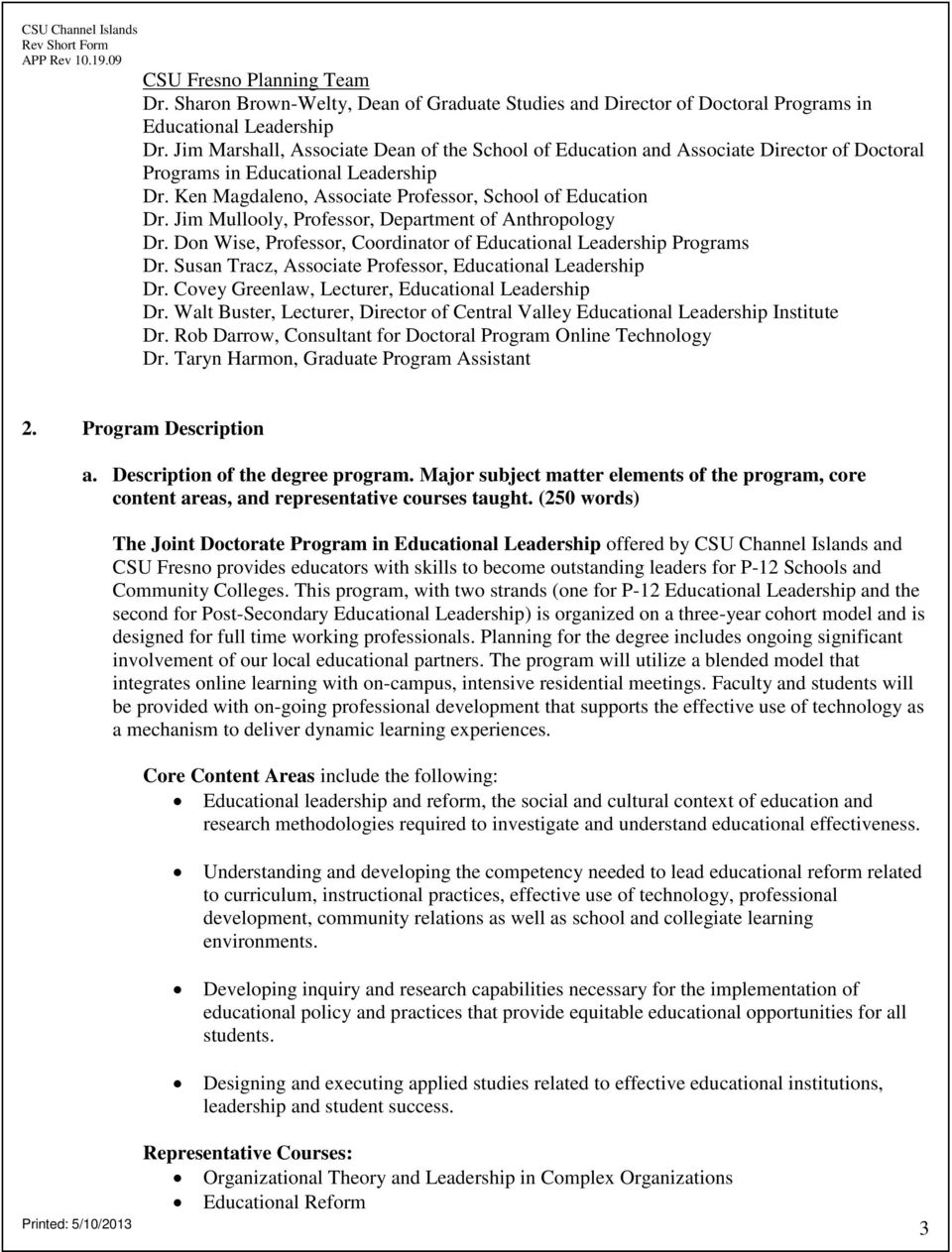Jim Mullooly, Professor, Department of Anthropology Dr. Don Wise, Professor, Coordinator of Educational Leadership Programs Dr. Susan Tracz, Associate Professor, Educational Leadership Dr.