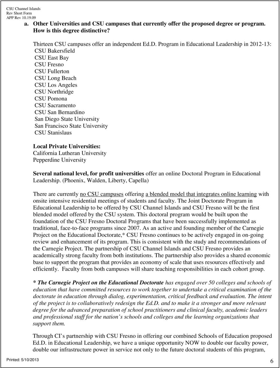 Diego State University San Francisco State University CSU Stanislaus Local Private Universities: California Lutheran University Pepperdine University Several national level, for profit universities